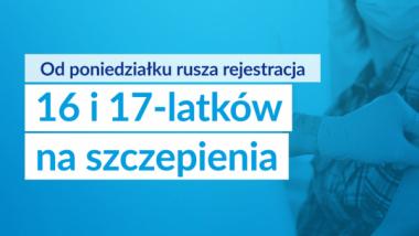 Grafika Ministerstwa Zdrowia - na niebieskim tle napis: od poniedziałku rusza rejestracja 16 i 17-latków na szczepienia